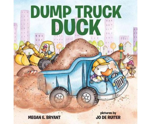 Dump Truck Duck (School And Library) (Megan E. Bryant) - image 1 of 1