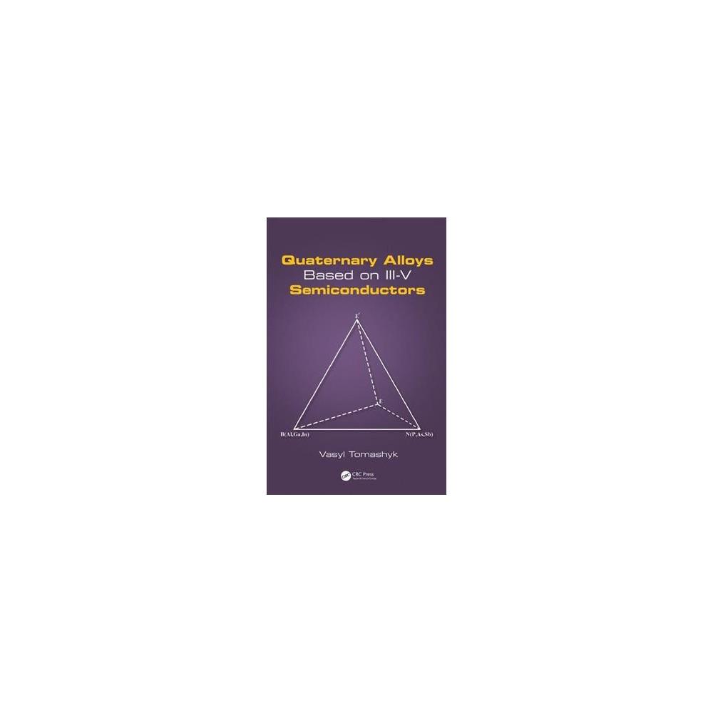 Quaternary Alloys Based on Iii-V Semiconductors - by Vasyl Tomashyk (Hardcover)