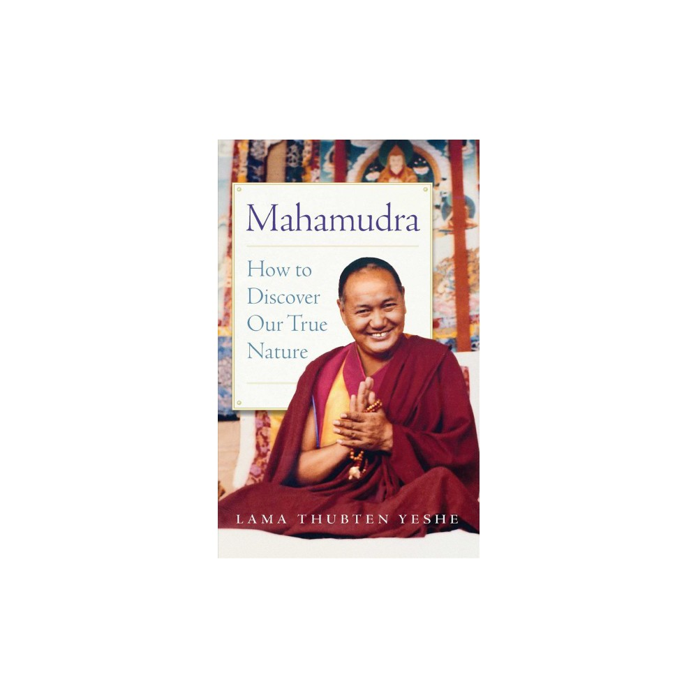 Mahamudra : How to Discover Our True Nature - by Lama Thubten Yeshe (Paperback)