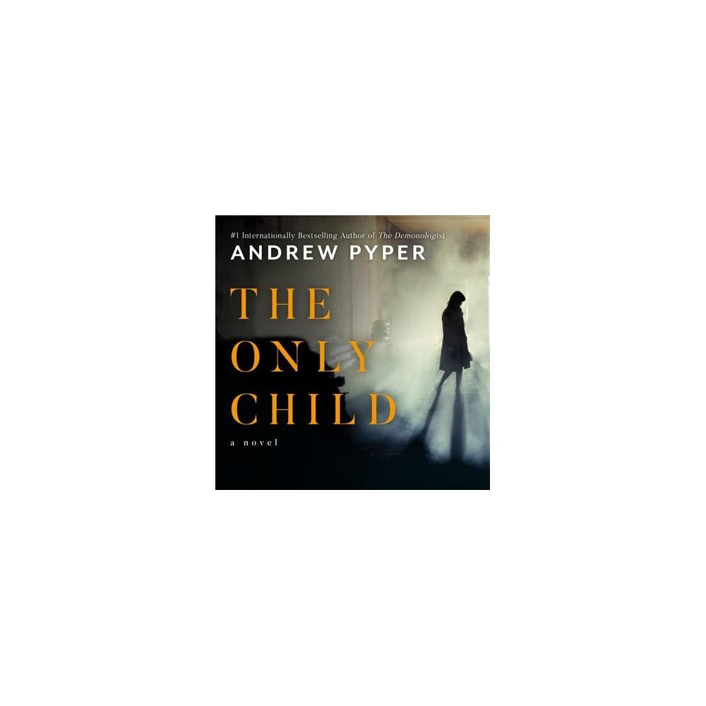 Only Child - Unabridged by Andrew Pyper (CD/Spoken Word)