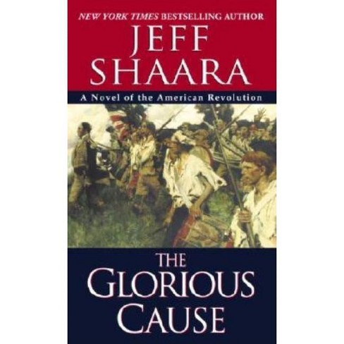 The Glorious Cause - (American Revolutionary War)by  Jeff Shaara (Paperback) - image 1 of 1