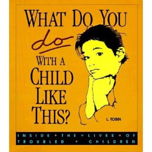 What Do You Do with a Child Like This? - by  L Tobin (Paperback) - image 1 of 1