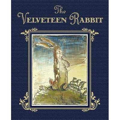 The Velveteen Rabbit or How Toys Become Real - by  Margery Williams (Hardcover)