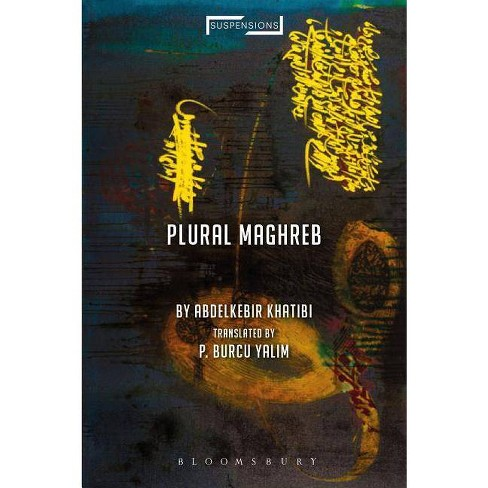 Plural Maghreb - (Suspensions: Contemporary Middle Eastern and Islamicate Thou) by  Abdelkebir Khatibi - image 1 of 1