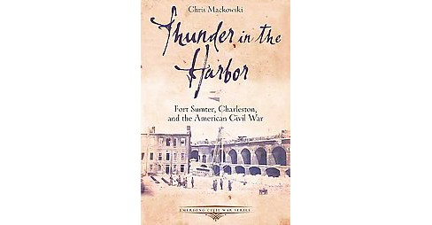 Thunder in the Harbor : Fort Sumter, Charleston, and the American Civil War (Paperback) (Chris - image 1 of 1