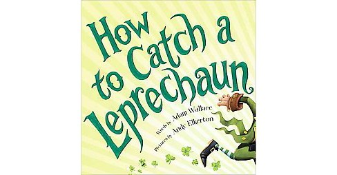 How to Catch a Leprechaun (Hardcover) (Adam Wallace) - image 1 of 1