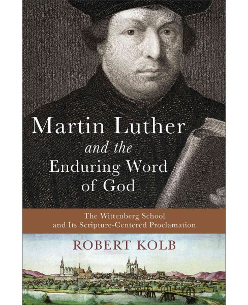 Martin Luther and the Enduring Word of God : The Wittenberg School and Its Scripture-Centered - image 1 of 1