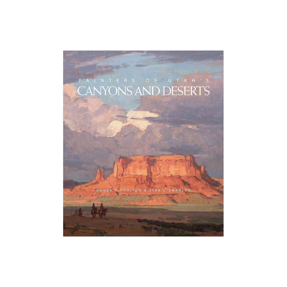 Painters Of Utah S Canyons And Deserts By Donna L Poulton Vern G Swanson Hardcover