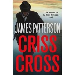 Criss Cross - (Alex Cross Novels) by James Patterson (Hardcover)