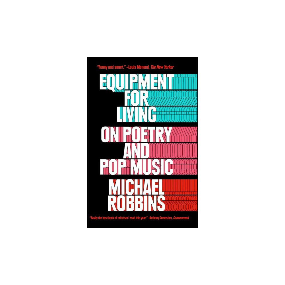 Equipment for Living : On Poetry and Pop Music - Reprint by Michael Robbins (Paperback)