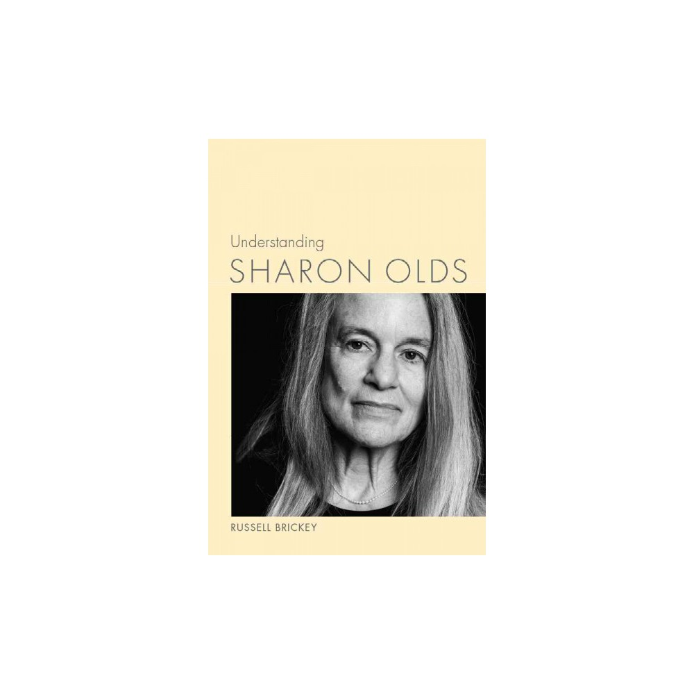 Understanding Sharon Olds - by Russell Brickey (Hardcover)