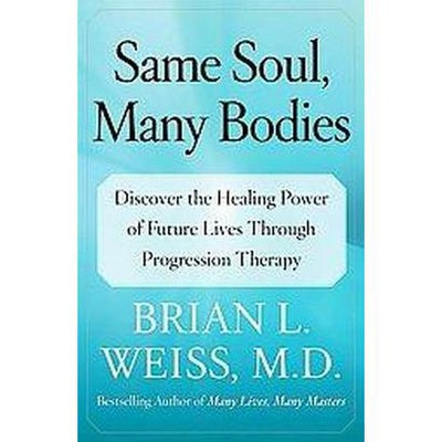 Same Soul, Many Bodies - by  Brian L Weiss (Paperback)