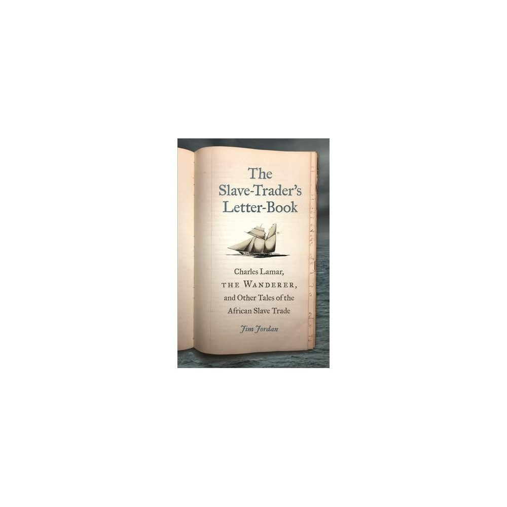 Slave-Trader's Letter-Book : Charles Lamar, the Wanderer, and Other Tales of the African Slave Trade