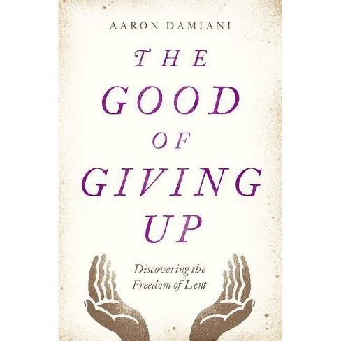 The Good of Giving Up - by  Aaron Damiani (Paperback) - image 1 of 1