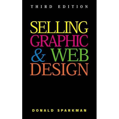 Selling Graphic and Web Design - 3 Edition by  Donald Sparkman (Paperback) - image 1 of 1
