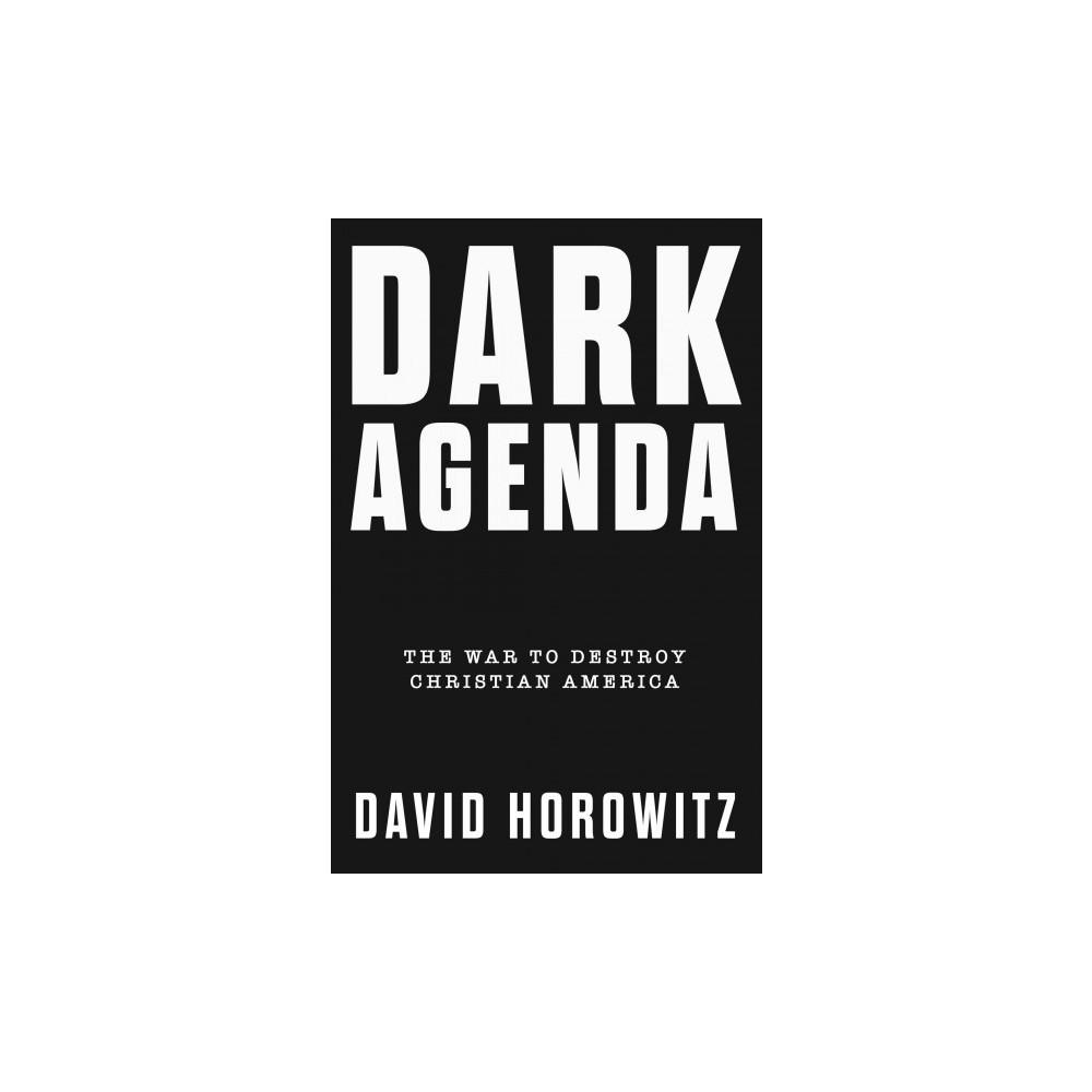 Dark Agenda : The War to Destroy Christian America - by David Horowitz (Hardcover)