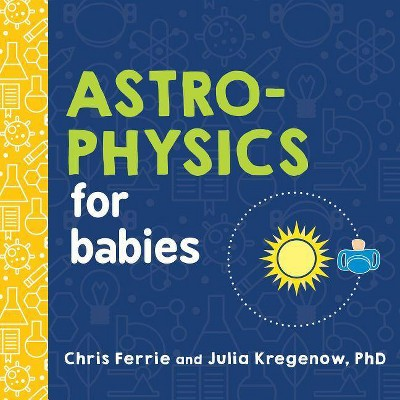 Astrophysics for Babies - (Baby University)by Chris Ferrie & Julia Kregenow (Board_book)
