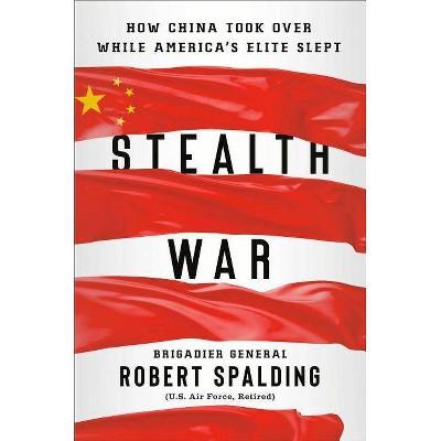 Stealth War - by  Robert Spalding (Hardcover)