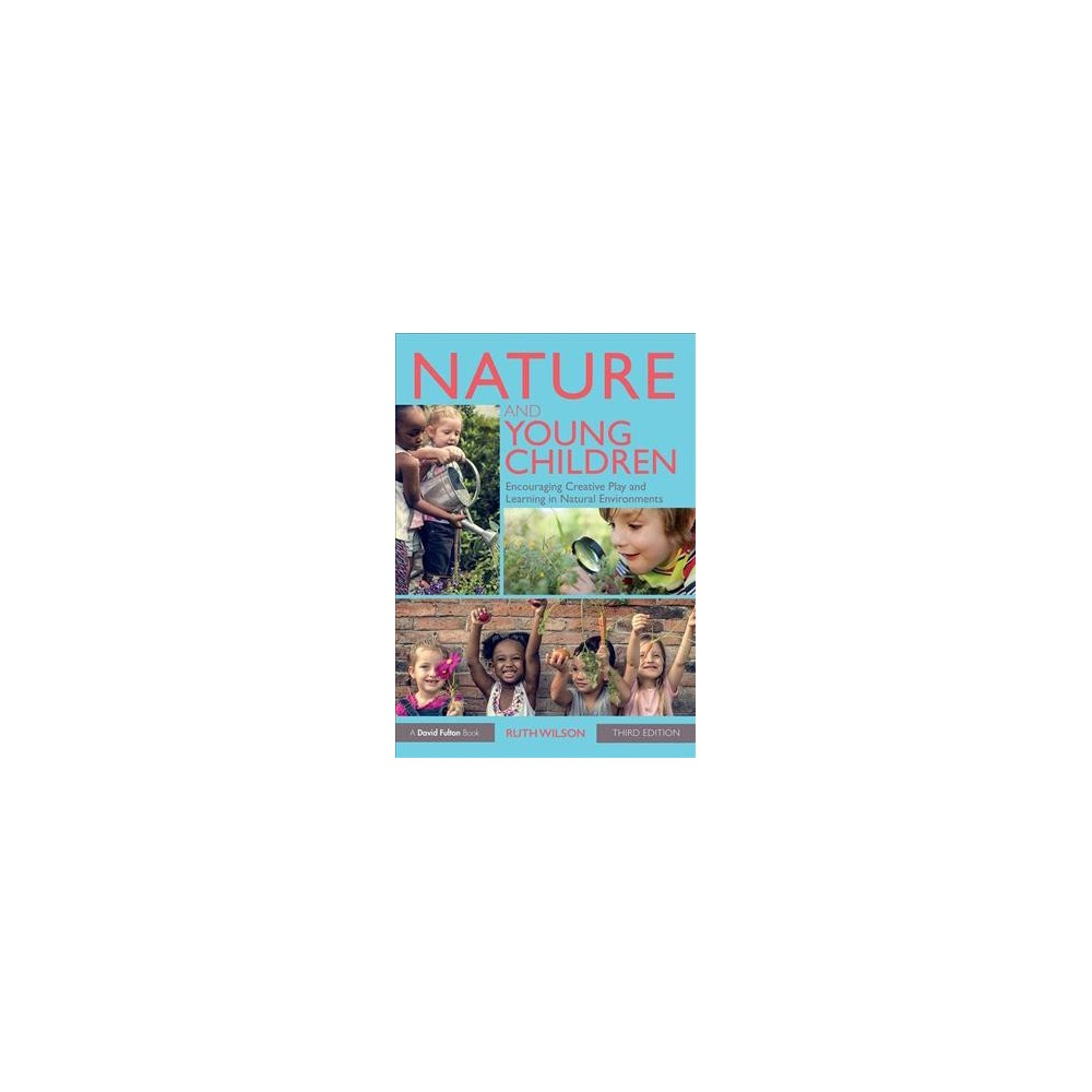 Nature and Young Children : Encouraging Creative Play and Learning in Natural Environments - 3