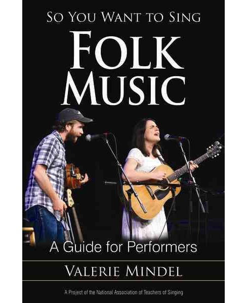 So You Want to Sing Folk Music : A Guide for Performers (Paperback) (Valerie Mindel) - image 1 of 1
