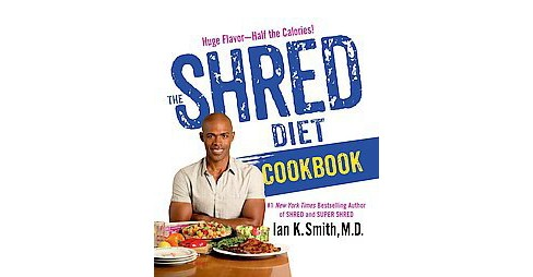 Shred Diet Cookbook (Hardcover) (M.D. Ian K. Smith) - image 1 of 1