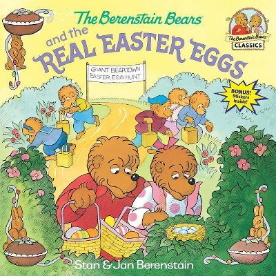 The Berenstain Bears and the Real Easter Eggs - (First Time Books(r)) by  Stan Berenstain & Jan Berenstain (Paperback)