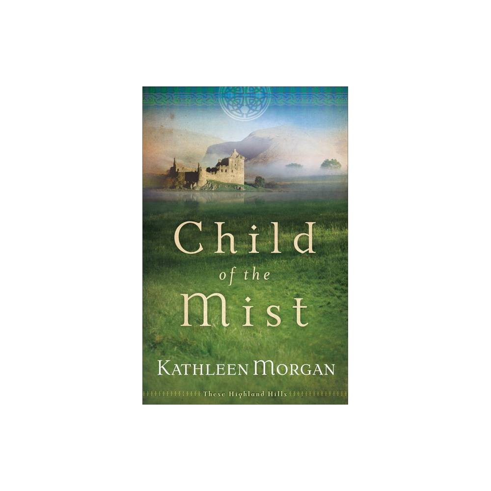 Child Of The Mist These Highland Hills By Kathleen Morgan Paperback