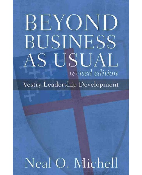 Beyond Business As Usual : Vestry Leadership Development (Revised) (Paperback) (Neal O. Michell) - image 1 of 1