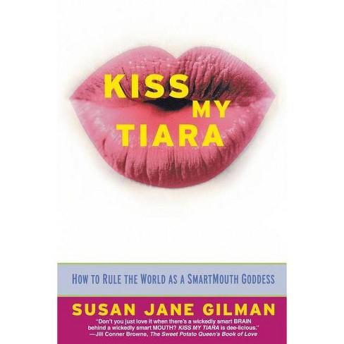 Kiss My Tiara - by  Susan Jane Gilman (Paperback) - image 1 of 1