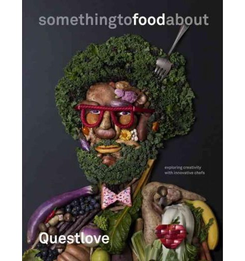 Somethingtofoodabout : Exploring Creativity With Innovative Chefs (Hardcover) (Questlove) - image 1 of 1