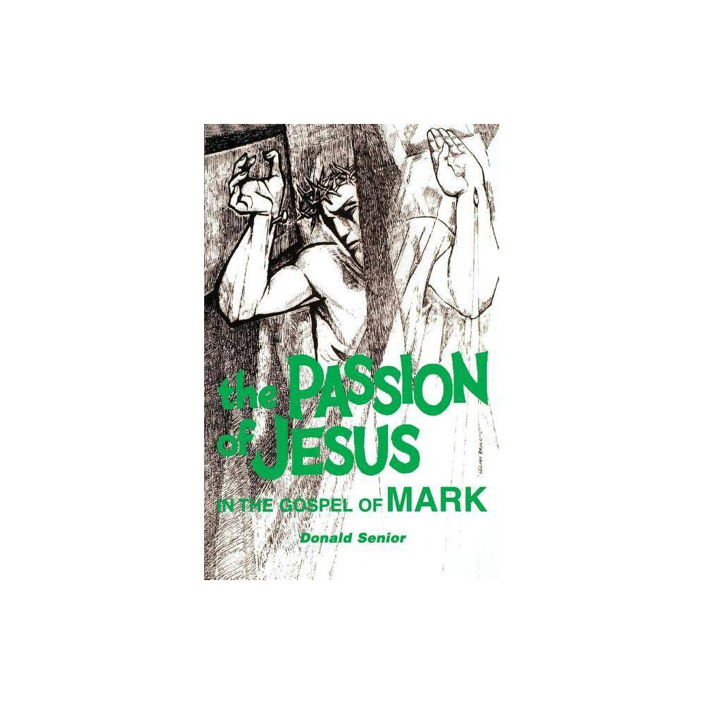The Passion Of Jesus In The Gospel Of Mark By Donald P Senior Paperback