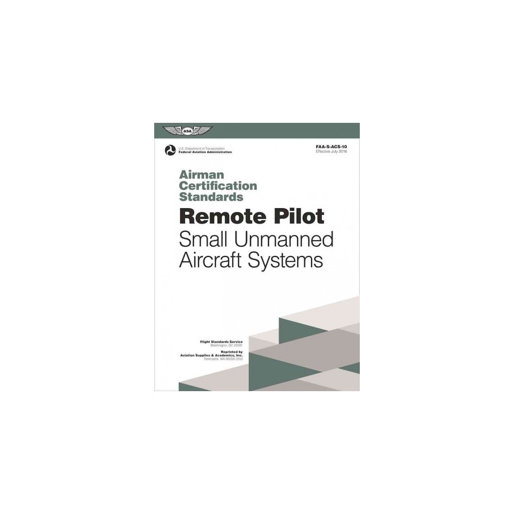 Remote Pilot - Small Unmanned Aircraft Systems : Airman Certification Standards (Paperback) (Federal