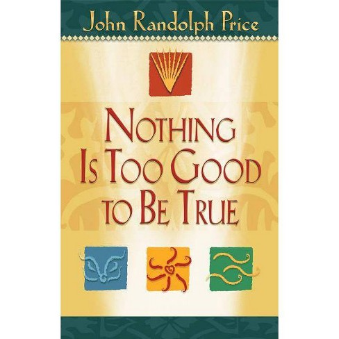 Nothing Is Too Good to Be True - by  John Randolph Price (Paperback) - image 1 of 1