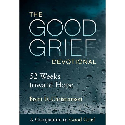 The Good Grief Devotional - by  Brent D Christianson (Paperback)