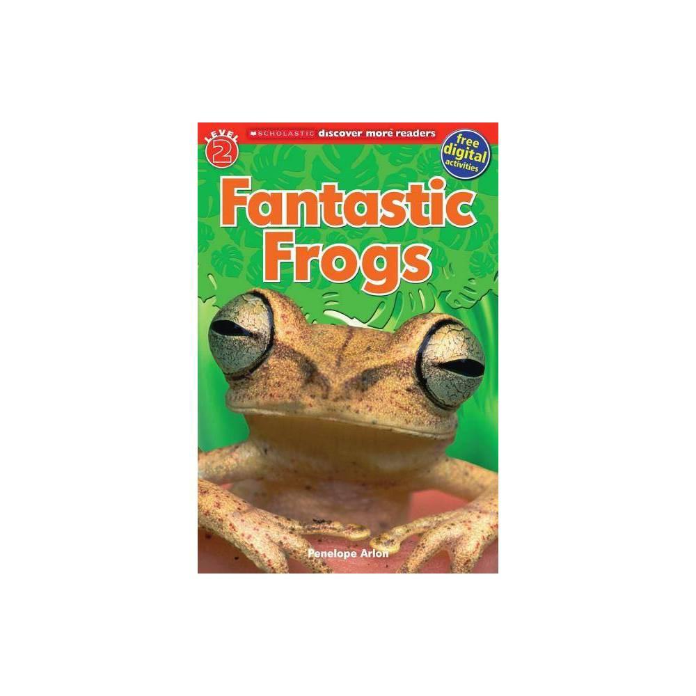 Fantastic Frogs Scholastic Discover More Reader Level 2 By Tori Kosara Penelope Arlon Paperback