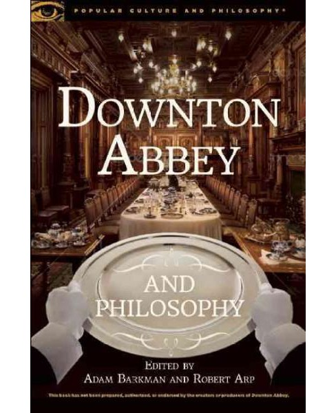 Downton Abbey and Philosophy (Paperback) - image 1 of 1