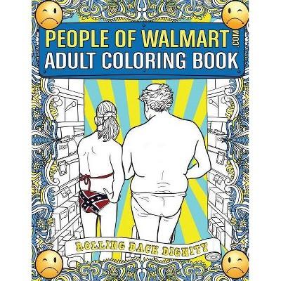 People Of Walmart Adult Coloring Book - By Andrew Kipple (paperback) :  Target
