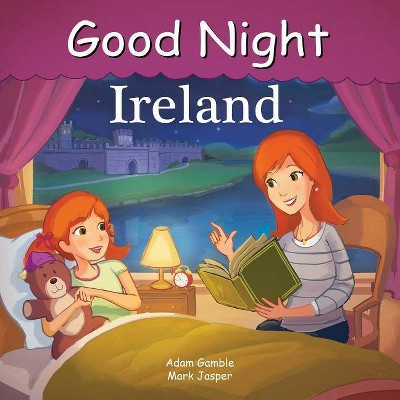 Good Night Ireland - (Good Night Our World) by  Adam Gamble & Mark Jasper (Board Book)
