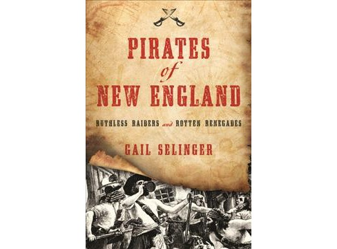 Pirates of New England : Ruthless Raiders and Rotten Renegades (Paperback) (Gail Selinger) - image 1 of 1