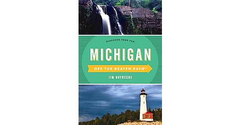 Michigan Off the Beaten Path : A Guide to Unique Places: Discover Your Fun (Revised / Updated) - image 1 of 1