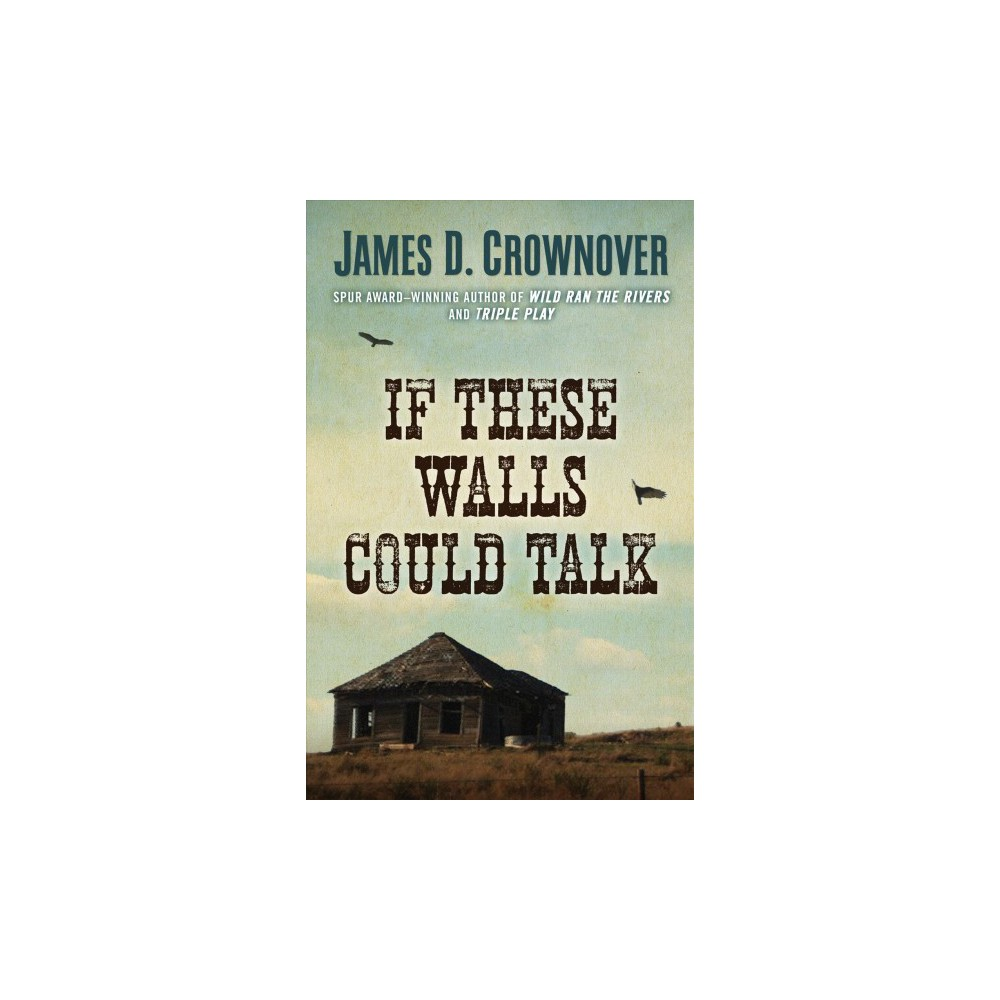 If These Walls Could Talk - by James D. Crownover (Hardcover)