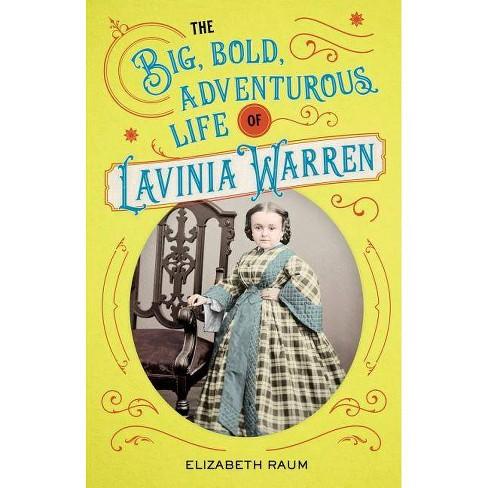 The Big, Bold, Adventurous Life of Lavinia Warren - by  Elizabeth Raum (Hardcover) - image 1 of 1