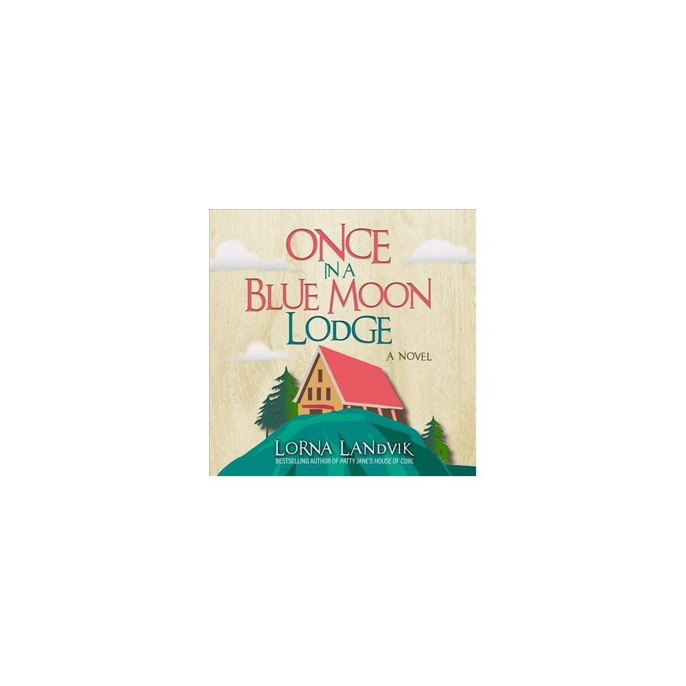 Once in a Blue Moon Lodge (Unabridged) (CD/Spoken Word) (Lorna Landvik)