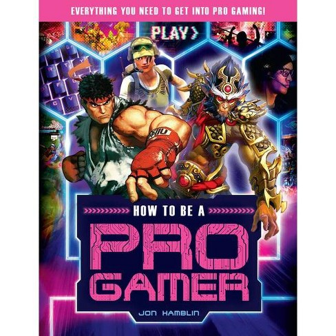 How to Be a Pro Gamer - (Y) by  Andrea Hamblin (Paperback) - image 1 of 1
