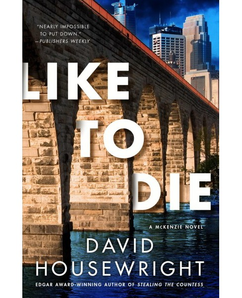 Like to Die : A Mckenzie Novel -  by David Housewright (Hardcover) - image 1 of 1