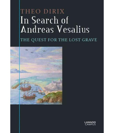 In Search of Andreas Vesalius : The Quest for the Lost Grave (Paperback) (Theo Dirix) - image 1 of 1