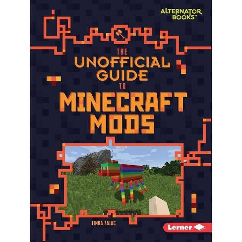 The Unofficial Guide to Minecraft Mods - (My Minecraft (Alternator Books (R) )) by  Linda Zajac - image 1 of 1
