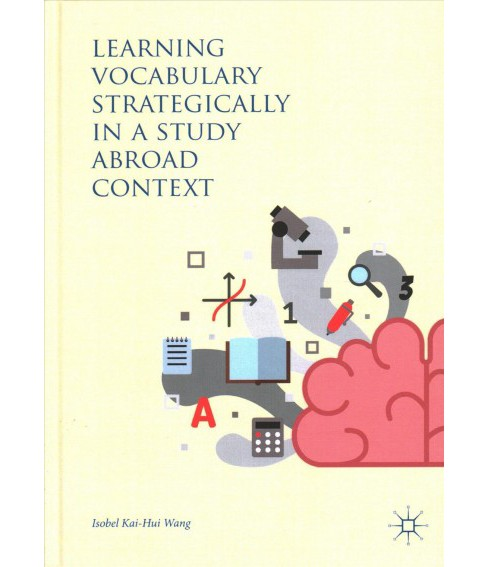 Learning Vocabulary Strategically in a Study Abroad Context -  by Isobel Kai-hui Wang (Hardcover) - image 1 of 1