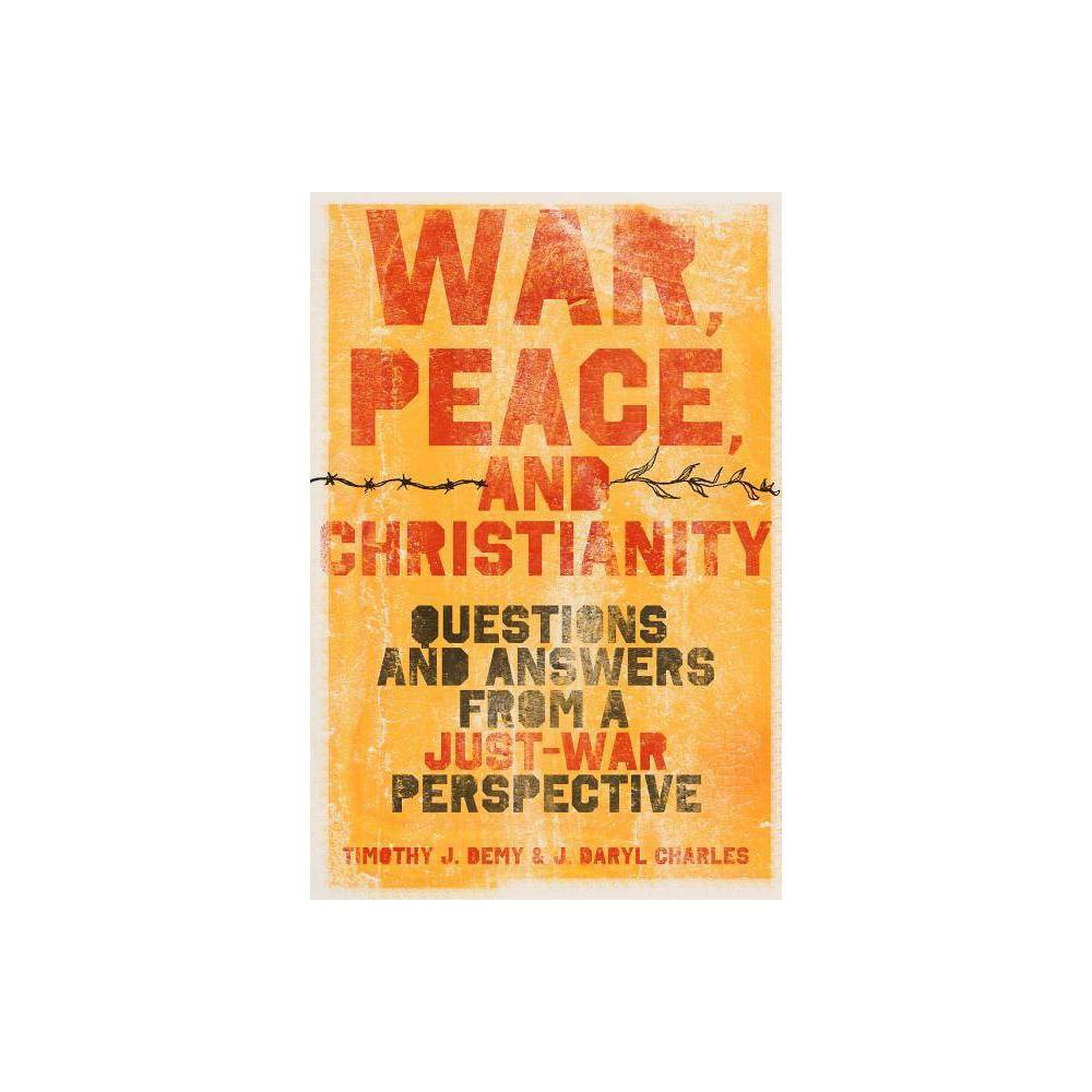 War Peace And Christianity By J Daryl Charles Timothy J Demy Paperback