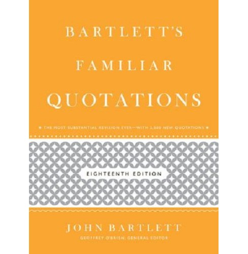 Bartlett's Familiar Quotations : A Collection of Passages, Phrases, and Proverbs Traced to Their Sources - image 1 of 1